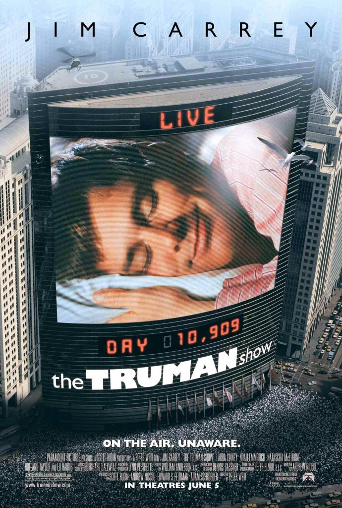 The Truman Show (1998) - https://www.imdb.com/title/tt0120382/?ref_=nv_sr_srsg_0